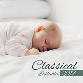 Classical Lullabies 2017 – Classical Music for Babies, Healthy Sleep &  Stimulate to Development by Smart Baby Lullaby