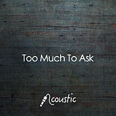 Too Much To Ask (Acoustic) by Matt Johnson