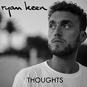 Thoughts by Ryan Keen