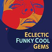 Eclectic Funky Cool Gems by Various Artists