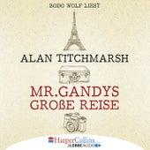 Mr. Gandys große Reise (Ungekürzt) von Alan Titchmarsh