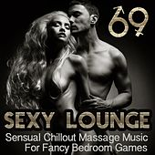 Sexy Lounge 69 : Sensual Chillout Massage Music for Fancy Bedroom Games by Various Artists
