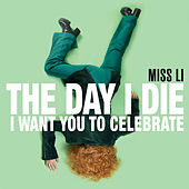 The Day I Die (I Want You to Celebrate) by Miss Li