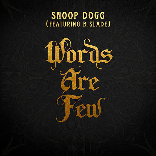 Words Are Few (feat. B Slade) by Snoop Dogg