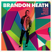 Faith Hope Love Repeat by Brandon Heath