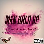 Man Hold Up (feat. Archie Lee & Spark Dawg) by Coota Bang