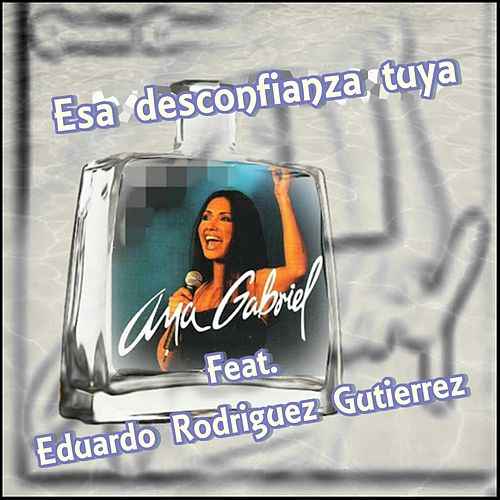 Esa Desconfianza Tuya by Ana Gabriel