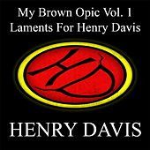 Laments for Henry Davis (My Brown Opic, Vol. 1) by Henry Davis
