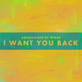 I Want You Back by Abandoned By Bears