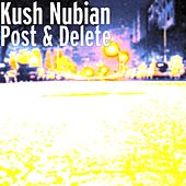 Post & Delete by Kush Nubian