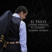 El Triste (Versión Mariachi) by El Charro Gabriel Morúa