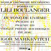 Works of Lili Boulanger: Du Fond De L'abime - Psaume 24 & 129 - Vieille Prière Bouddhique - Pie Jesu (Transferred from the Original Everest Records Master Tapes) by Various Artists