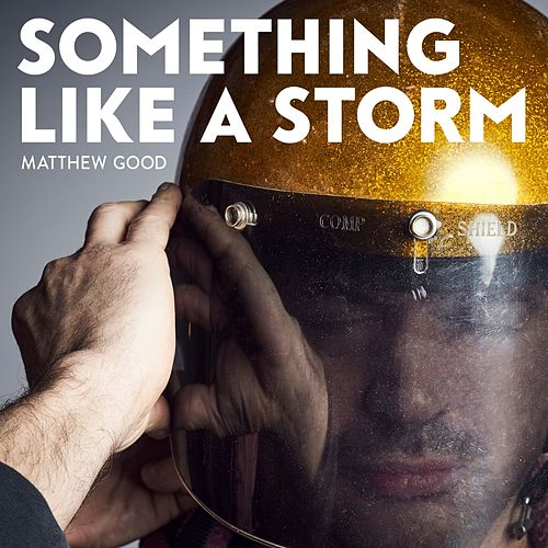 Something Like a Storm by Matthew Good