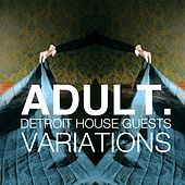 VARIATIONS: Detroit House Guests by Adult