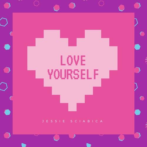 Love Yourself by Jessie Sciabica