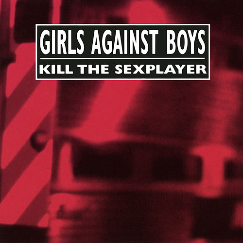 Play & Download Kill The Sexplayer by Girls Against Boys | Napster