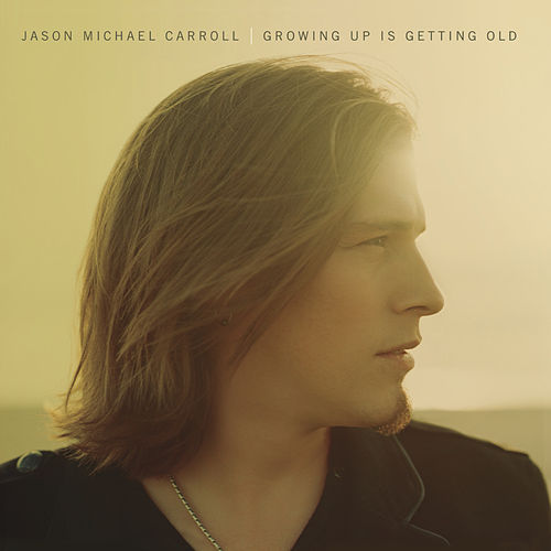 Growing Up Is Getting Old by Jason Michael Carroll