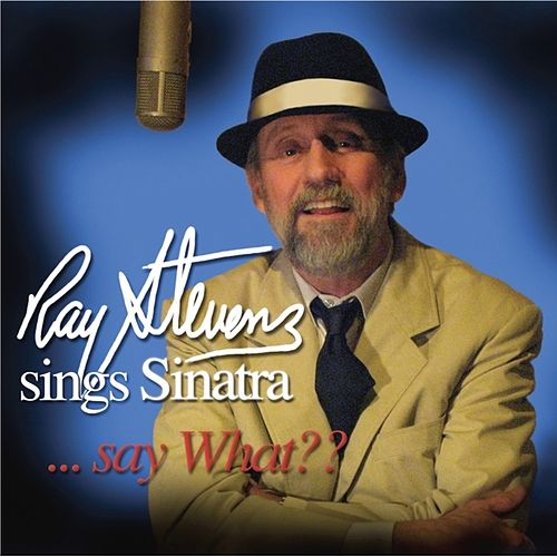Sings Sinatra - Say What? by Ray Stevens