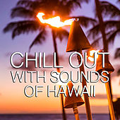 Chill Out With Sounds Of Hawaii von Various Artists