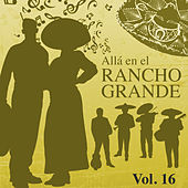 Allá en el Rancho Grande (Vol. 16) by Various Artists