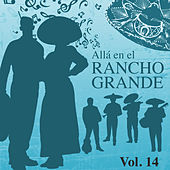 Allá en el Rancho Grande (Vol. 14) by Various Artists