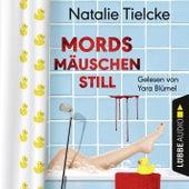 Mordsmäuschenstill (Ungekürzt) von Natalie Tielcke