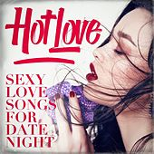 Hot Love - Sexy Love Songs for Date Night by Various Artists