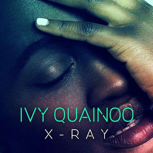 X-Ray by Ivy Quainoo