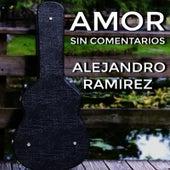 Amor Sin Comentarios by Alejandro Ramirez