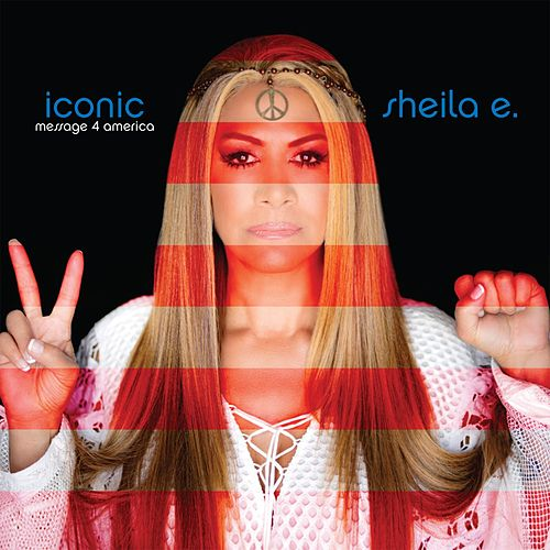 Iconic: Message 4 America by Sheila E.