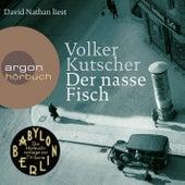 Der nasse Fisch - (Vorlage zur TV-Serie Babylon Berlin) (Ungekürzte Lesung) von Volker Kutscher