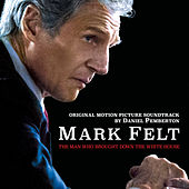 Mark Felt: The Man Who Brought Down the White House (Original Motion Picture Soundtrack) by Daniel Pemberton