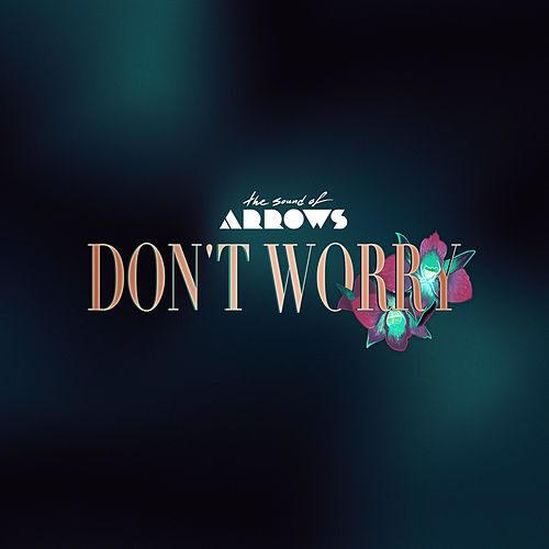 Don't Worry de The Sound of Arrows