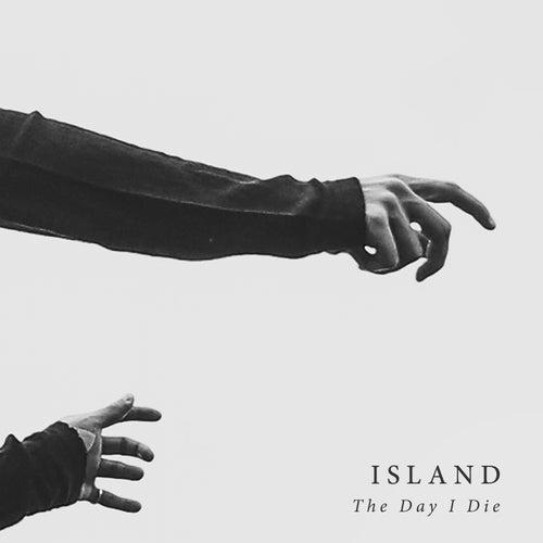 The Day I Die von ISLAND