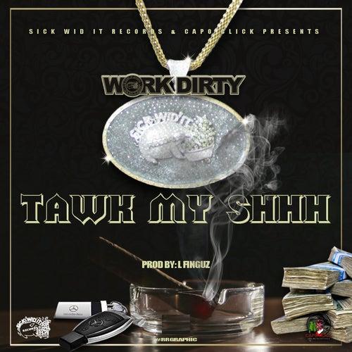 Tawk My Shhh by Work Dirty