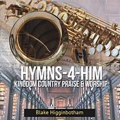 Hymns-4-Him: Kingdom Country Praise & Worship by Blake Higginbotham