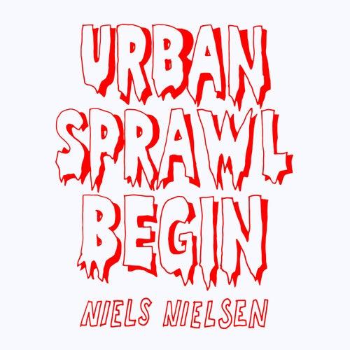 Urban Sprawl Begin by Niels Nielsen
