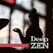 Deep Zen – Buddhism Meditation, Music for Yoga Meditation, Buddha Lounge, Chakra, Zen by Chinese Relaxation and Meditation
