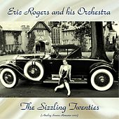 The Sizzling Twenties (Analog Source Remaster 2017) by Eric Rogers
