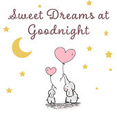 Sweet Dreams at Goodnight – Cradle Songs, Calm Lullabies for Baby, Naptime, Restful Sleep, Quiet Baby by Baby Sleep Sleep
