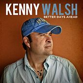 Better Days Ahead by Kenny Walsh