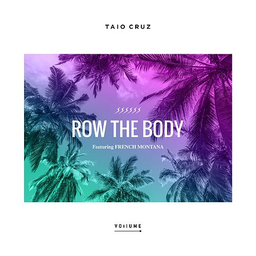 Row The Body (feat. French Montana) von Taio Cruz