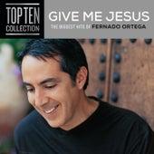 Give Me Jesus: The Biggest Hits Of Fernando Ortega by Fernando Ortega