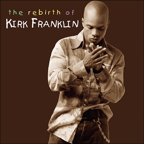 Play & Download The Rebirth of Kirk Franklin by Kirk Franklin | Napster