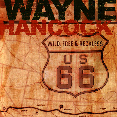 Wild, Free & Reckless by Wayne Hancock
