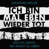 Ich bin mal eben wieder tot - wie ich lernte, mit Angst zu leben von Nicholas Müller