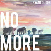 No More by Ryan Louder