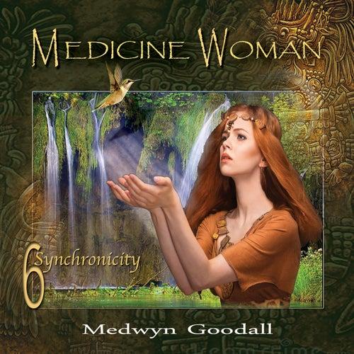 Medicine Woman 6: Synchronicity by Medwyn Goodall