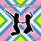 Jump Bump n Grind It, Vol. 46 by Various Artists
