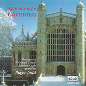 Organ Music for Christmas: The Organ of St George's Chapel , Windsor Castle by Roger Judd